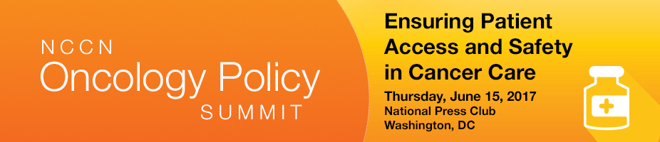 NCCN Policy Summit: Ensuring Patient Access and Safety in Cancer Care