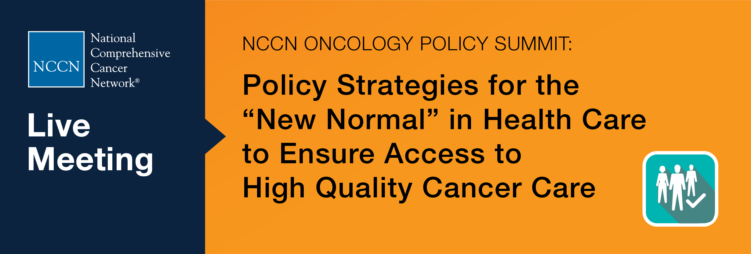 "NCCN Policy Summit: Policy Strategies for the ""New Normal"" in Health Care to Ensure Access to High Quality Cancer Care"