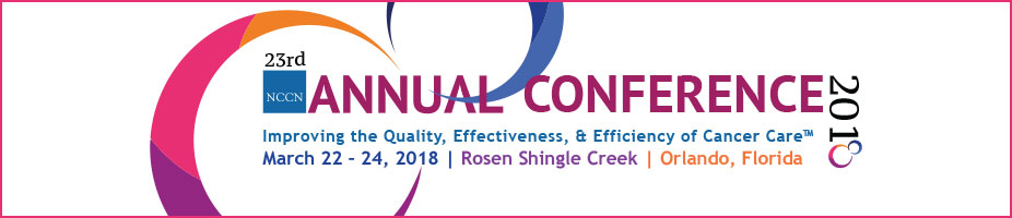 NCCN 23rd Annual Conference: Improving the Quality, Effectiveness, and Efficiency of Cancer Care™
