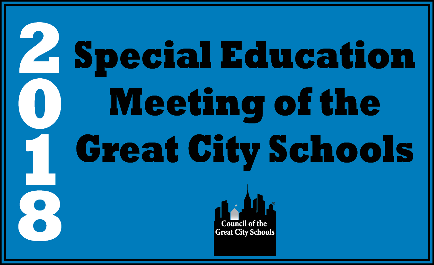 2018 Special Education Meeting of the Great City Schools