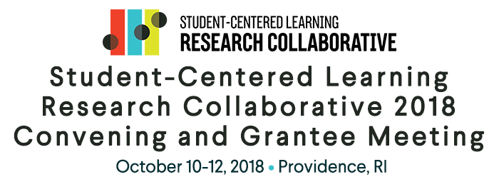Student-Centered Learning Research Collaborative 2018 Convening and Grantee Meeting