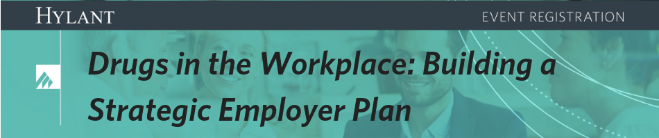 Drugs in the Workplace: Building a Strategic Employer Plan