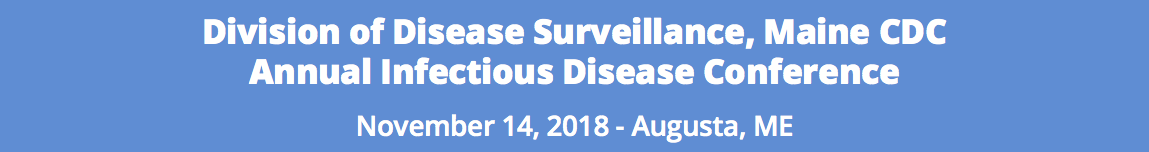 ME#601 - 2018 Division of Disease Surveillance, Maine CDC, Annual Infectious Disease Conference
