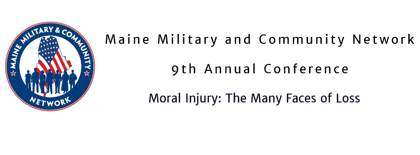 9th Annual Maine Military and Community Network Conference-Moral Injury: The Many Faces of Loss