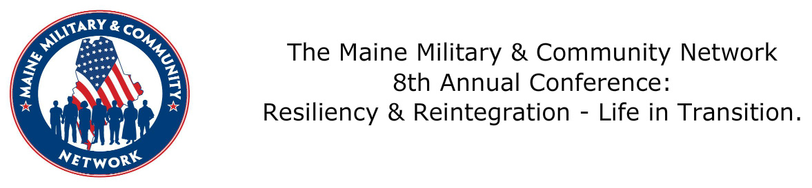 ME#401/510 8th Annual Maine Military and Community Network Conference: Resiliency & Reintegration - Life in Transition