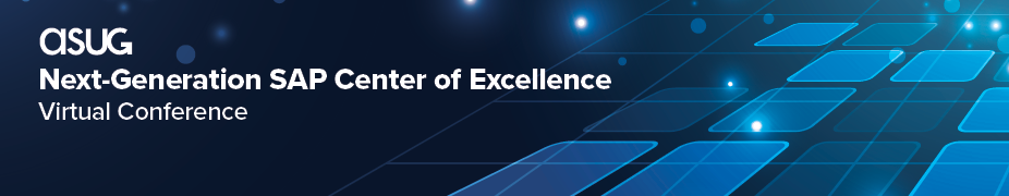 ASUG Next-Generation SAP Center of Excellence Virtual Conference
