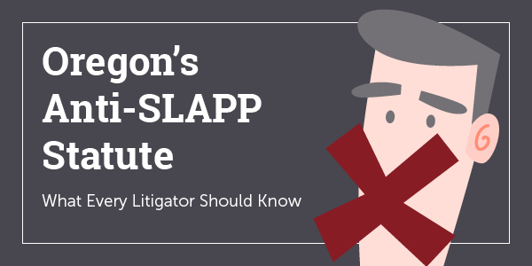 Oregon's anti-SLAPP Statute: What Every Litigator Should Know