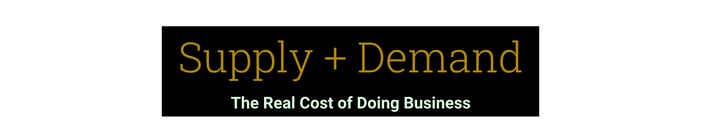 Supply + Demand: The Real Cost of Doing Business