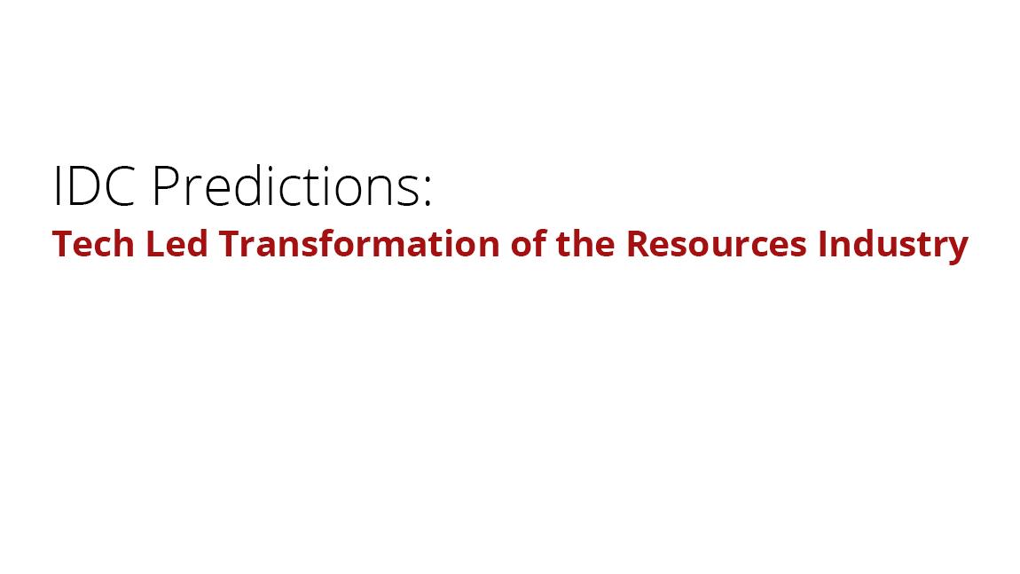 IDC Predictions: Tech Led Transformation of the Resources Industry - Vendor Briefing