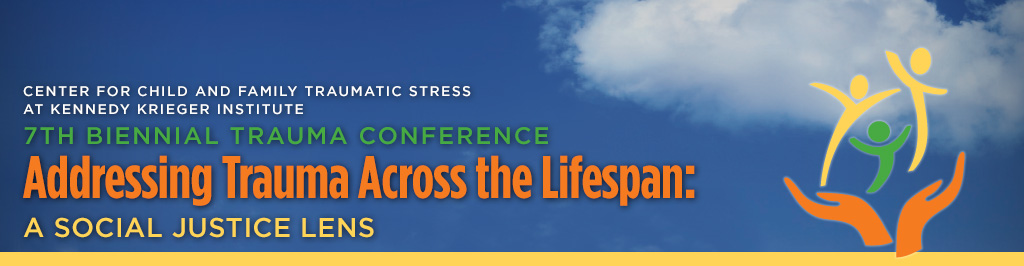 7th Biennial Trauma Conference Addressing Trauma Across the Lifespan: A Social Justice Lens