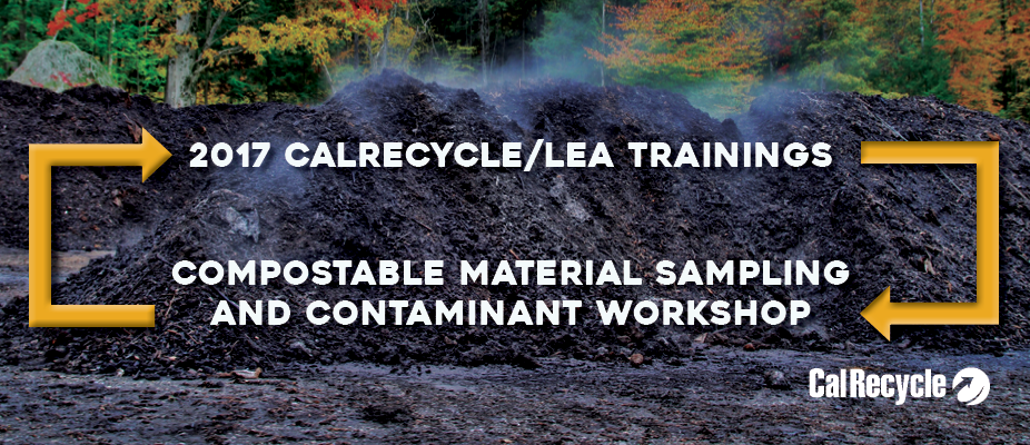 2017-18 CalRecycle/LEA Trainings: Compostable Material Sampling and Contaminant Training Workshop