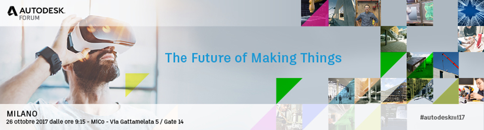 AUTODESK FORUM MILANO 2017: The Future of Making Things