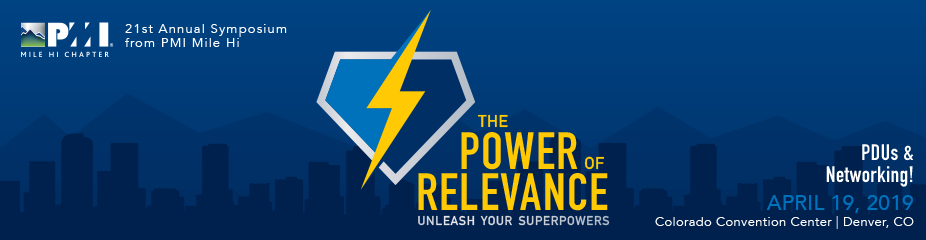 The Power of Relevance - Unleash Your Superpowers - PMI Mile Hi Symposium 2019