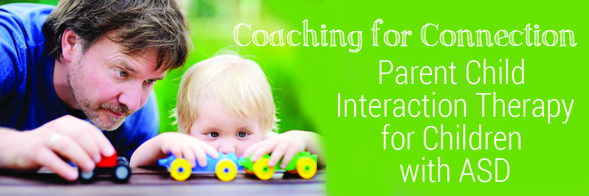 Coaching for Connection: Parent Child Interaction Therapy (PCIT) for Children with ASD (Chapel Hill)