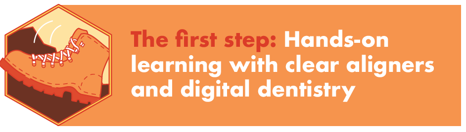The First Step: Hands-on learning with clear aligners and digital dentistry