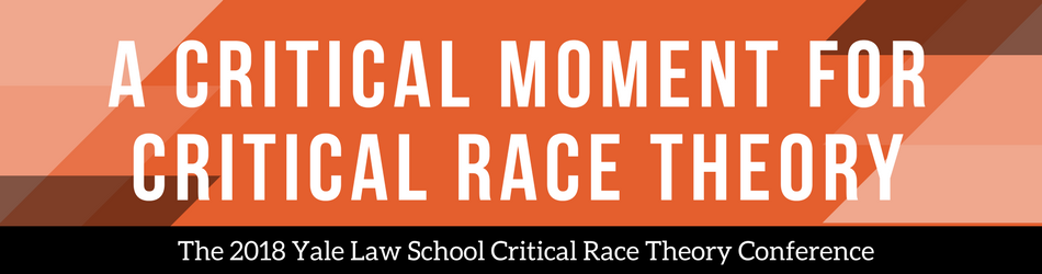 2018 Yale Law School Critical Race Theory Conference