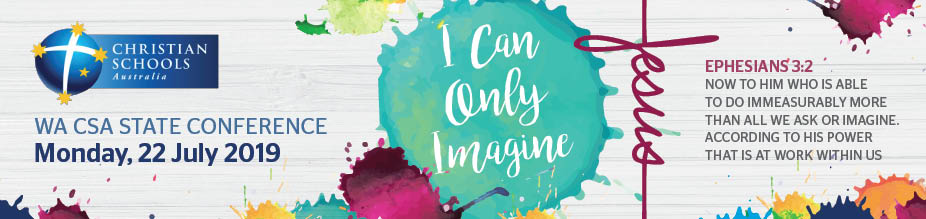 Christian Schools Australia WA 'I Can Only Imagine' Conference 2019