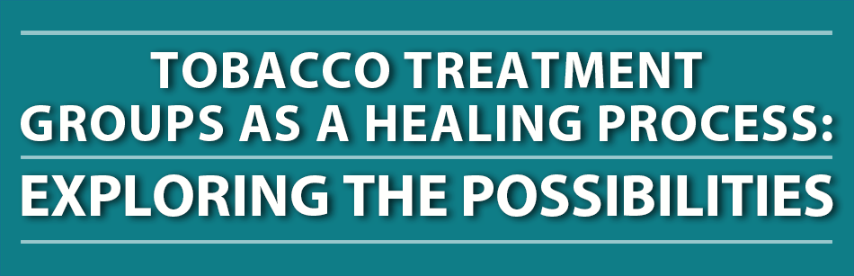 Tobacco Treatment Groups as a Healing Process: Exploring the Possibilities