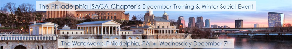 2016 Philly ISACA Chapter's December Training, Winter Social and Networking Event