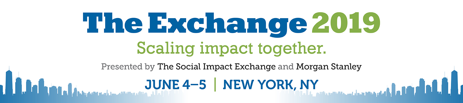 The Exchange 2019: Scaling Impact Together. Presented by The Social Impact Exchange and Morgan Stanley