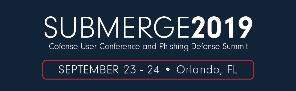 Submerge 2019: Phishing Defense Summit and User Conference