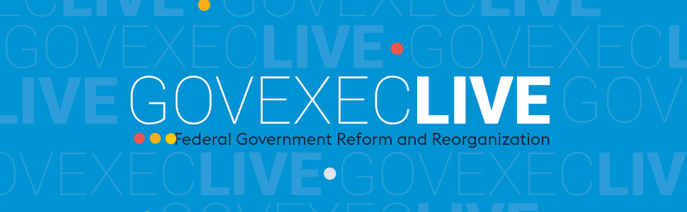 GovExec LIVE: Federal Government Reform and Reorganization