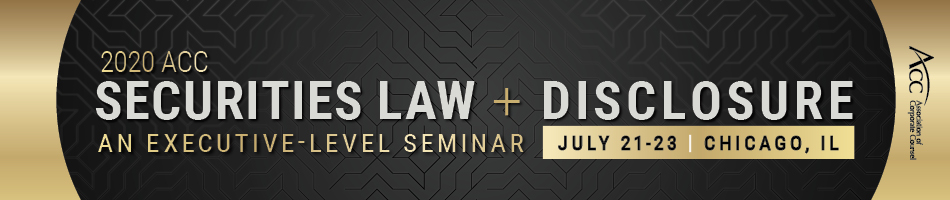 2020 ACC Securities Law + Disclosure: An Executive-level Seminar