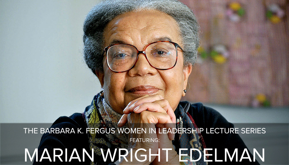 Barbara K. Fergus Women in Leadership Lecture featuring Marian Wright Edelman