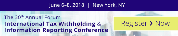 REGISTER NOW | June 6-8, 2018 | New York, NY | The 30th Annual Forum - International Tax Withholding