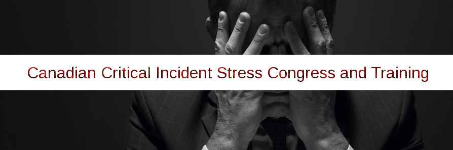 2017 Canadian Critical Incident Stress Congress and Training