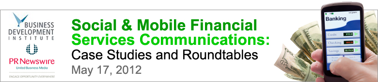 Social &amp; Mobile Financial Services Communications: Case Studies &amp; Roundtables