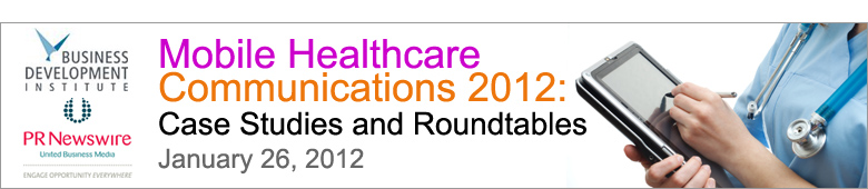 Mobile Healthcare Communications 2012: Case Studies & Roundtables