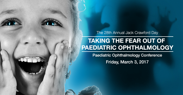 The 28th Annual Jack Crawford Day - Taking the Fear Out of Paediatric Ophthalmology