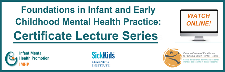 Foundations in Infant and Early Childhood Mental Health Practice Certificate Lecture Series