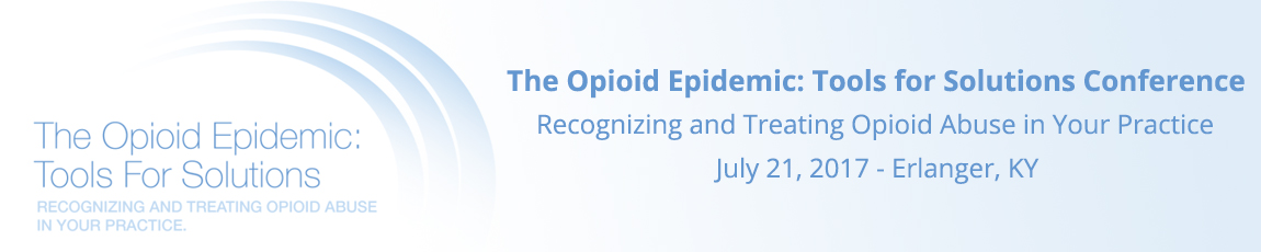 The Opioid Epidemic: Tools for Solutions - Recognizing and Treating Opioid Abuse in Your Practice