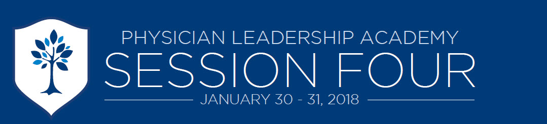 Physician Leadership Academy - Session Four