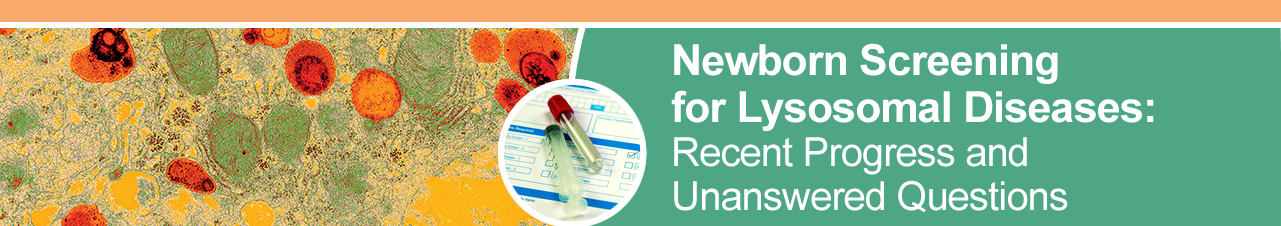 Newborn Screening for Lysosomal Diseases: Recent Progress and Unanswered Questions