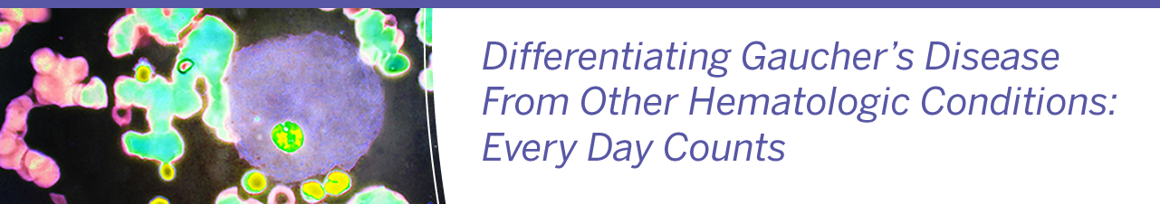 Differentiating Gaucher's Disease From Other Hematologic Conditions: Every Day Counts