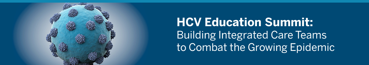 HCV Education Summit: Building Integrated Care Teams to Combat the Growing Epidemic