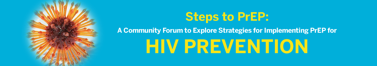 Steps to PrEP: A Community Forum to Explore Strategies for Implementing PrEP for HIV Prevention