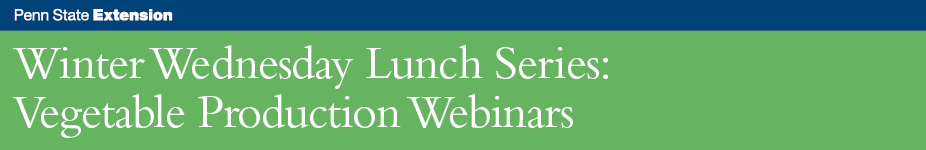 Winter Wednesday Lunch Series: Vegetable Production Webinars