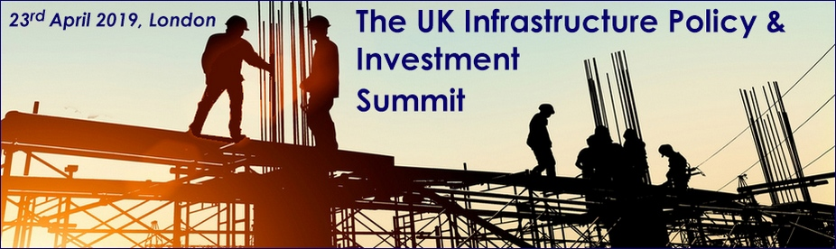 The UK Infrastructure Policy & Investment Summit 2019