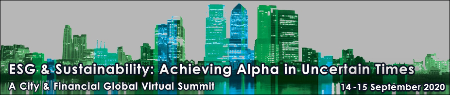 ESG & Sustainability: Achieving Alpha in Uncertain Times (A City & Financial Global Virtual Summit)