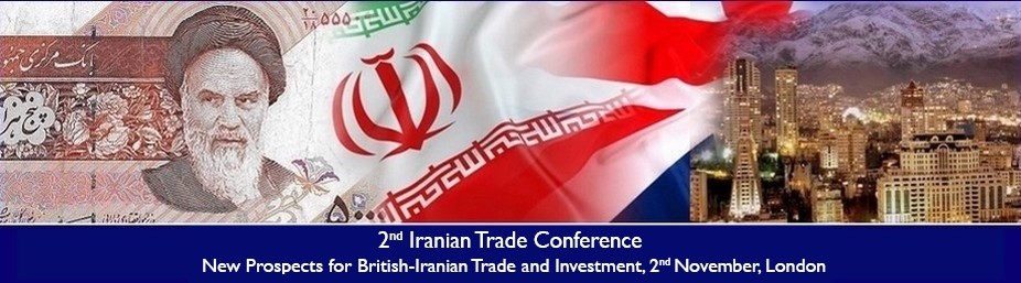 2nd Iranian Trade Conference: New Prospects for British-Iranian Trade and Investment