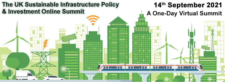 The UK Sustainable Infrastructure Policy and Investment Summit 2021