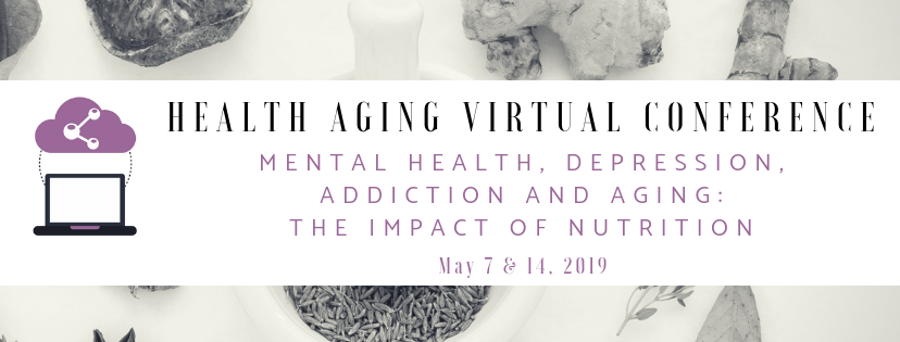 HA DPG 2019 Virtual Conference:  Mental Health, Depression, Addiction and Aging:  The Impact of Nutrition