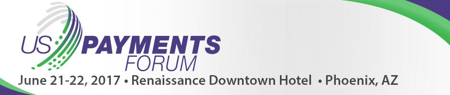 U.S. Payments Forum Meeting Phoenix - June '17