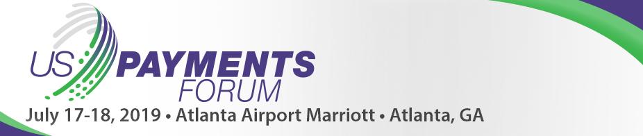 U.S. Payments Forum Meeting  Atlanta - July '19