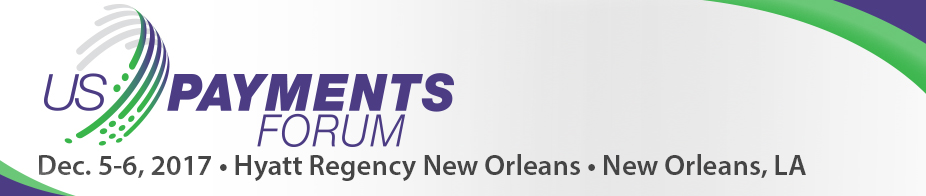 U.S. Payments Forum Meeting New Orleans - Dec '17