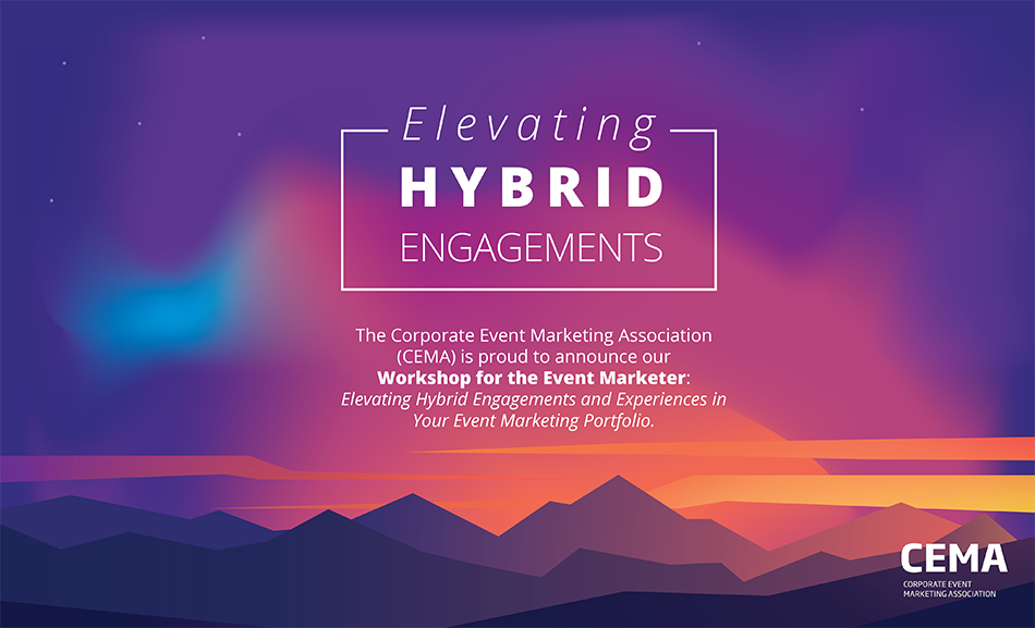 CEMA Workshop for the Event Marketer: Elevating Hybrid Engagements and Experiences in Your Event Marketing Portfolio